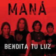 Mana ft Juan Luis Guerra - Bendita tu Luz