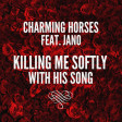 Charming Horses ft. Jano - Killing Me Softly With His Song
