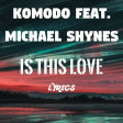 Komodo feat. Michael Shynes - Is This Love