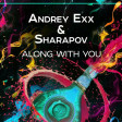 Andrey Exx & Sharapov - Along With You