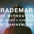 Trademark , Bebe Rexha x Don Diablo x The Chainsmokers  - Live Without You