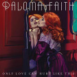 Only Love Can Hurt Like This| Paloma Faith